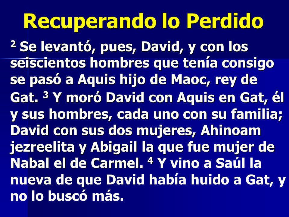 2 Se levantó, pues, David, y con los seiscientos hombres que tenía consigo se pasó a Aquis hijo de Maoc, rey de Gat. 3 Y moró David con Aquis en Gat,