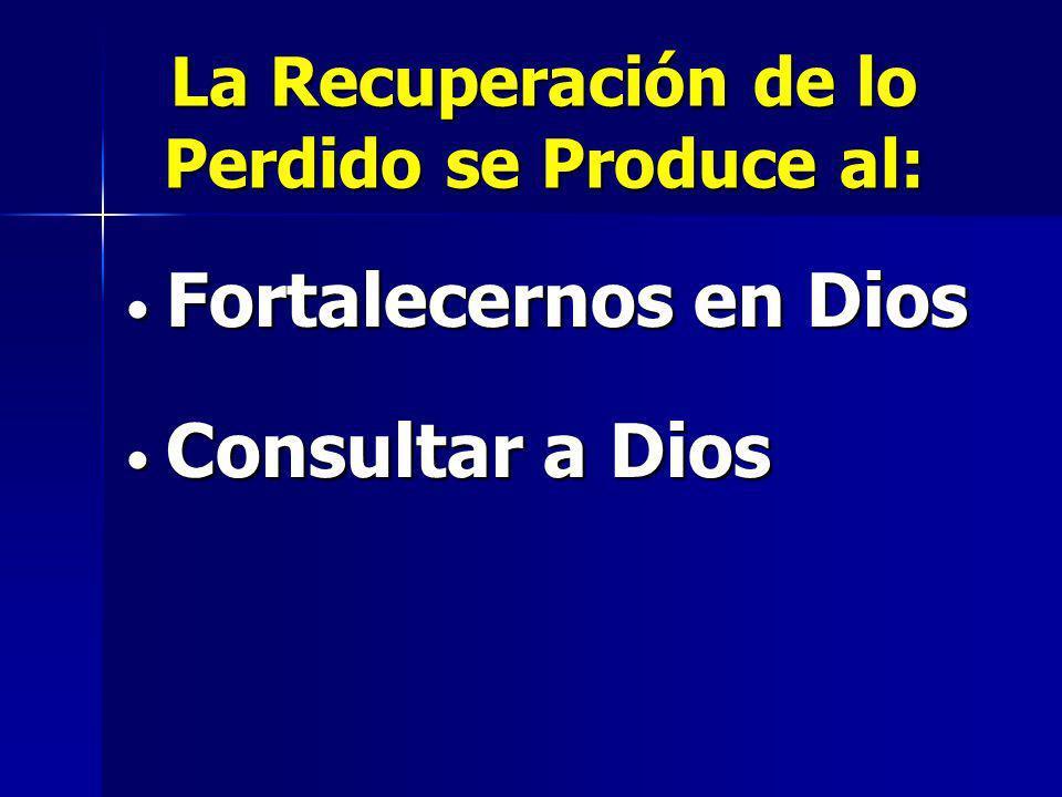 La Recuperación de lo Perdido se Produce al: Fortalecernos en Dios Fortalecernos en Dios Consultar a Dios Consultar a Dios