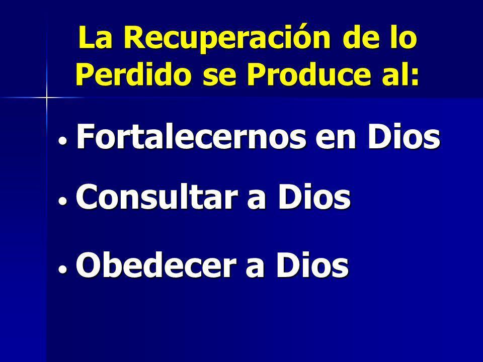 La Recuperación de lo Perdido se Produce al: Fortalecernos en Dios Fortalecernos en Dios Consultar a Dios Consultar a Dios Obedecer a Dios Obedecer a