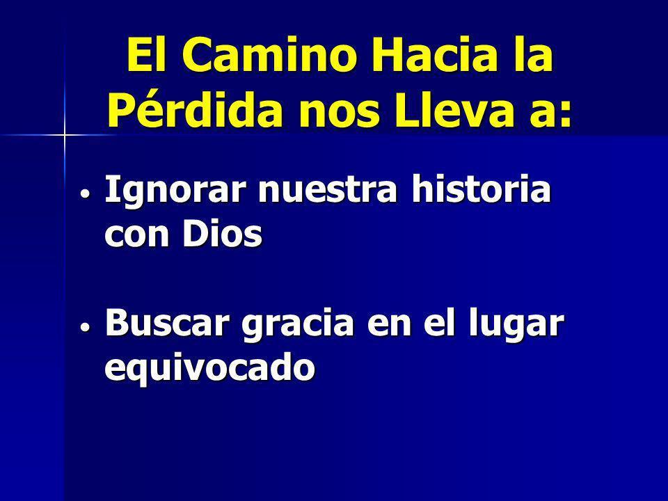 Ignorar nuestra historia con Dios Ignorar nuestra historia con Dios Buscar gracia en el lugar equivocado Buscar gracia en el lugar equivocado