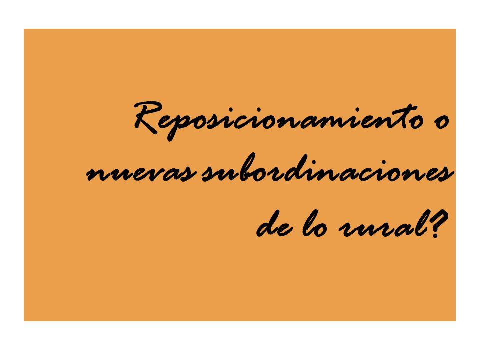 Reposicionamiento o nuevas subordinaciones de lo rural