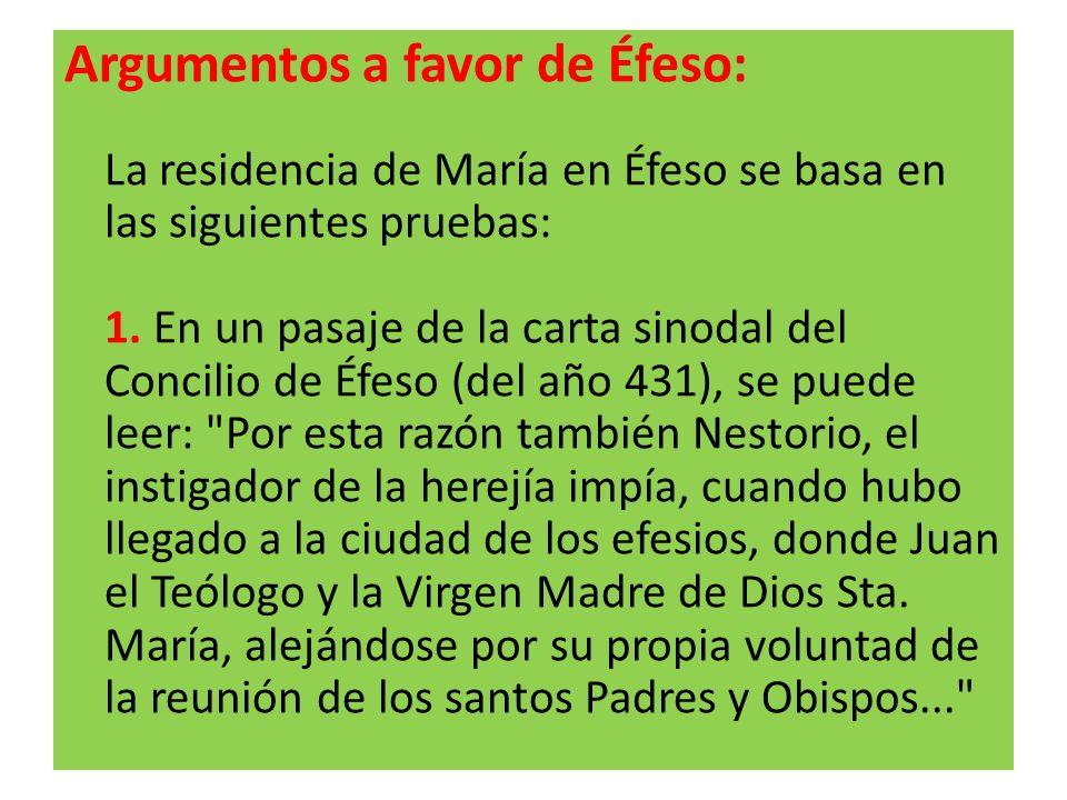 Argumentos a favor de Éfeso: La residencia de María en Éfeso se basa en las siguientes pruebas: 1. En un pasaje de la carta sinodal del Concilio de Éf