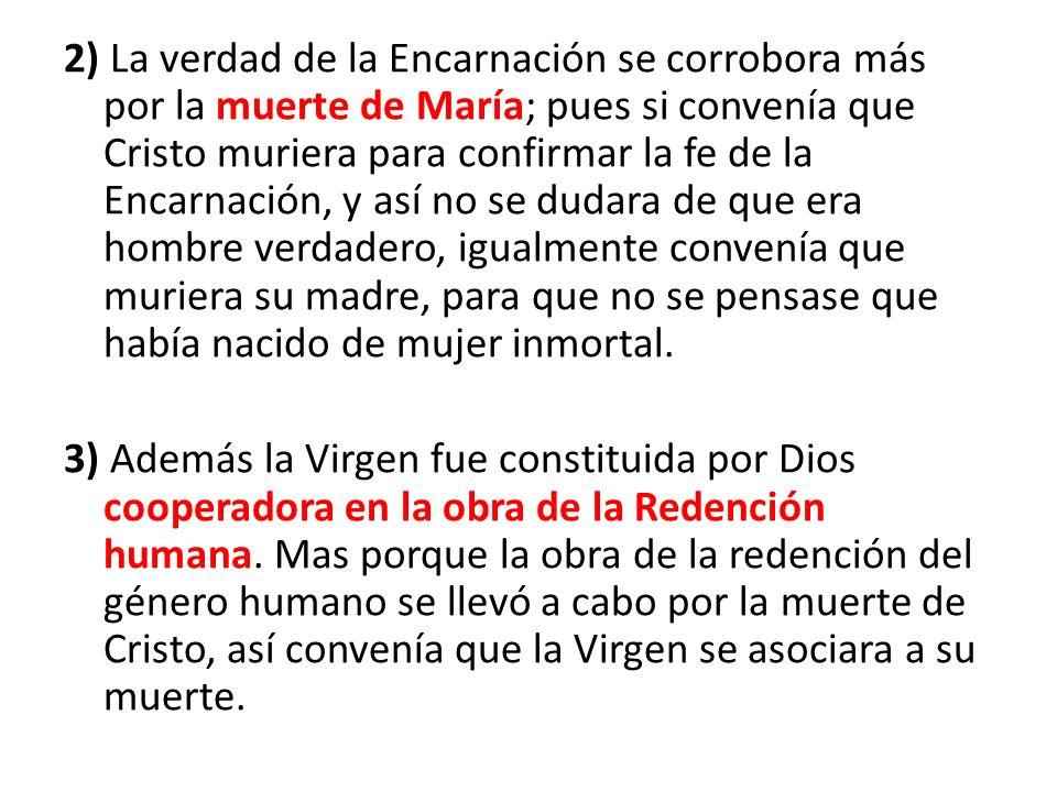 2) La verdad de la Encarnación se corrobora más por la muerte de María; pues si convenía que Cristo muriera para confirmar la fe de la Encarnación, y