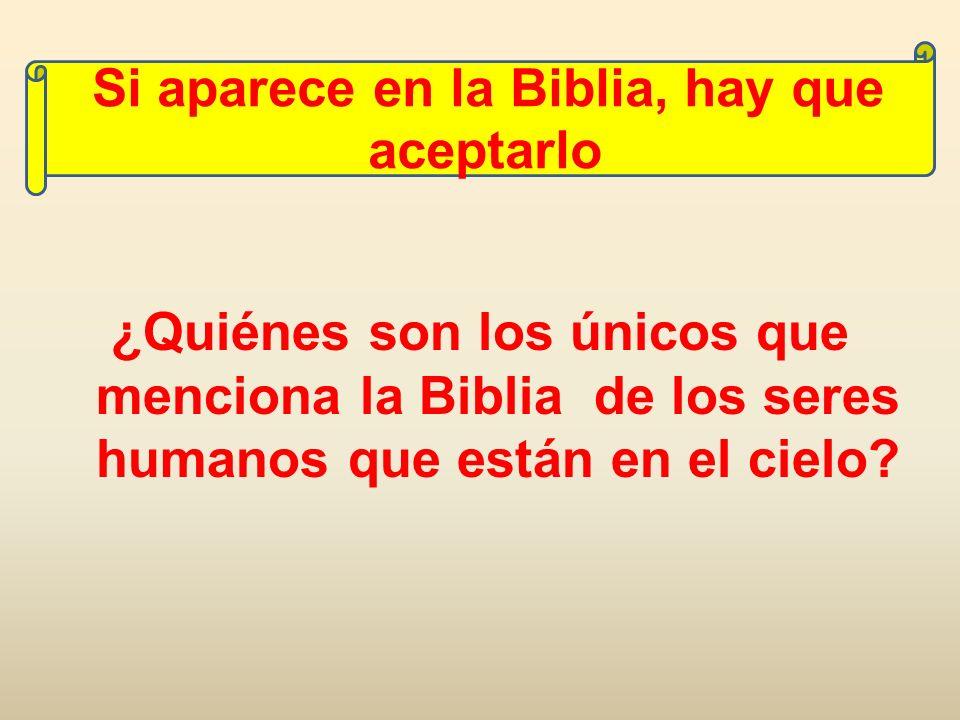 ¿Quiénes son los únicos que menciona la Biblia de los seres humanos que están en el cielo? Si aparece en la Biblia, hay que aceptarlo