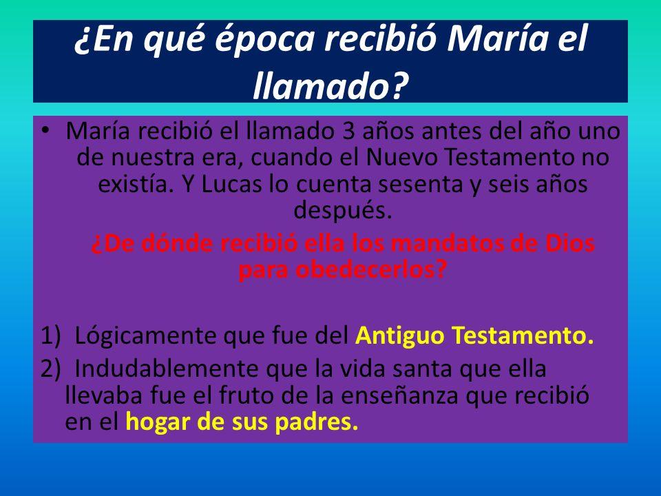 ¿En qué época recibió María el llamado? María recibió el llamado 3 años antes del año uno de nuestra era, cuando el Nuevo Testamento no existía. Y Luc
