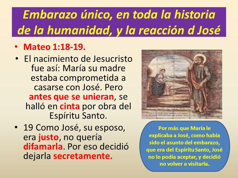 Embarazo único, en toda la historia de la humanidad, y la reacción d José Mateo 1:18-19. El nacimiento de Jesucristo fue así: María su madre estaba co