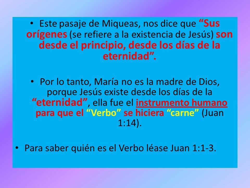 Este pasaje de Miqueas, nos dice que Sus orígenes (se refiere a la existencia de Jesús) son desde el principio, desde los días de la eternidad. Por lo