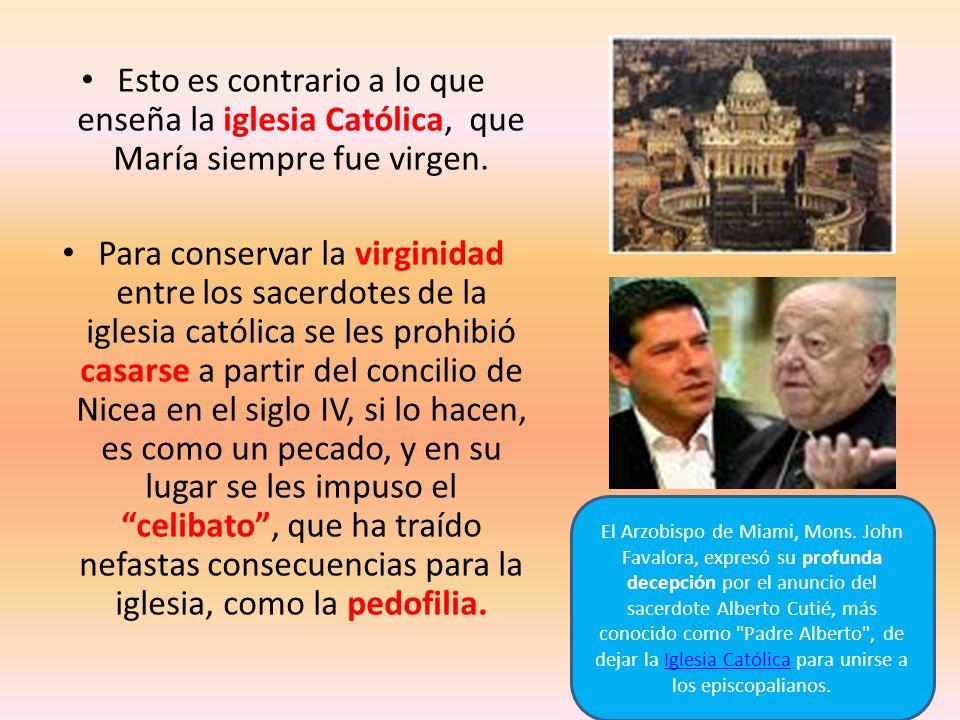 Esto es contrario a lo que enseña la iglesia Católica, que María siempre fue virgen. Para conservar la virginidad entre los sacerdotes de la iglesia c