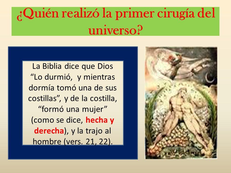 ¿Quién realizó la primer cirugía del universo? La Biblia dice que Dios Lo durmió, y mientras dormía tomó una de sus costillas, y de la costilla, formó