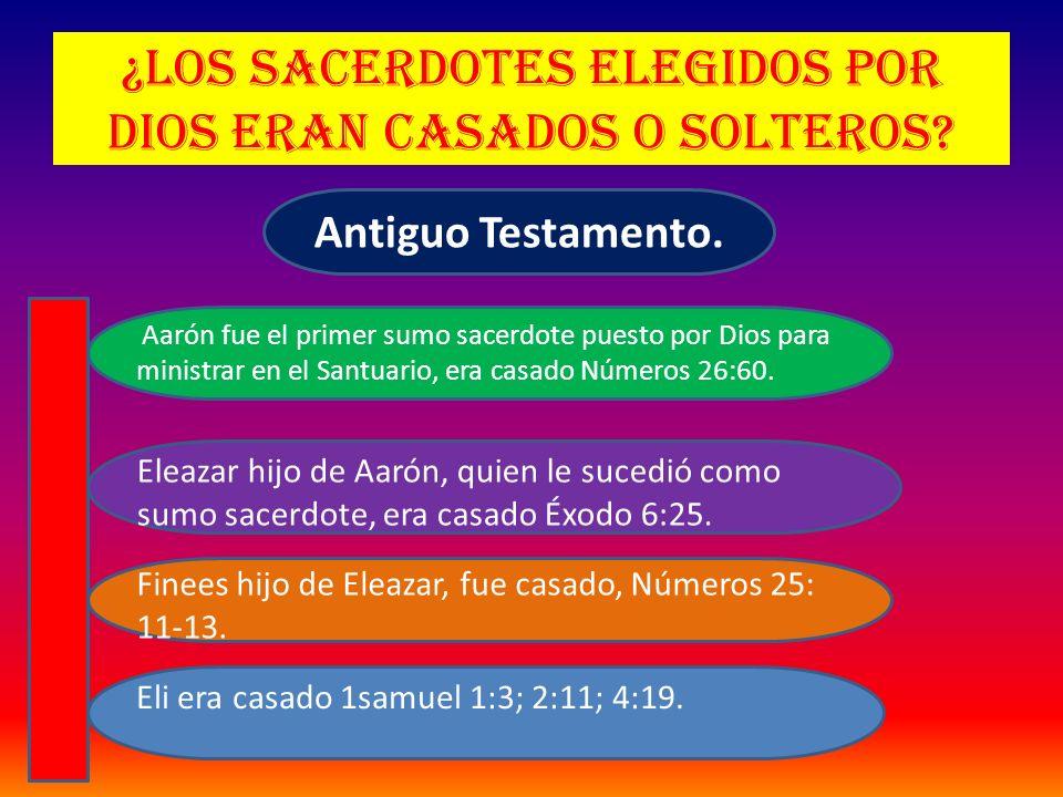 ¿Los sacerdotes elegidos por Dios eran casados o solteros? Antiguo Testamento. Eli era casado 1samuel 1:3; 2:11; 4:19. Finees hijo de Eleazar, fue cas