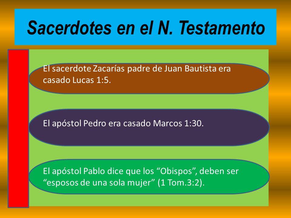 Sacerdotes en el N. Testamento El apóstol Pablo dice que los Obispos, deben ser esposos de una sola mujer (1 Tom.3:2). El apóstol Pedro era casado Mar