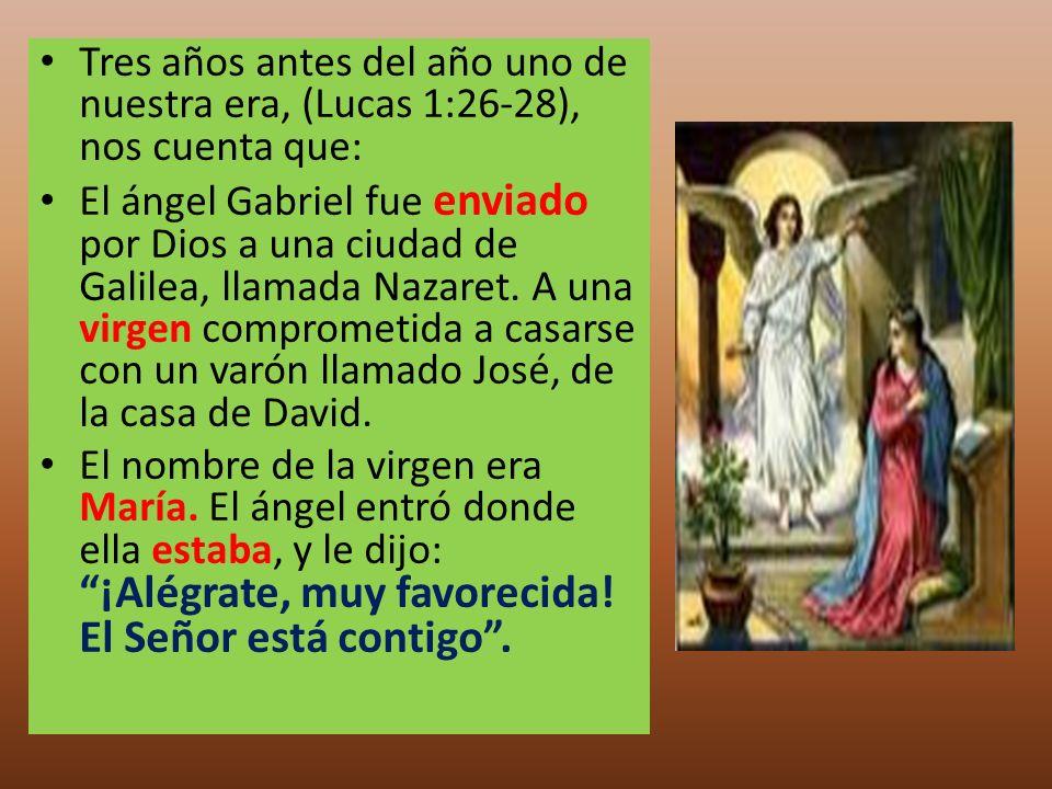 Tres años antes del año uno de nuestra era, (Lucas 1:26-28), nos cuenta que: El ángel Gabriel fue enviado por Dios a una ciudad de Galilea, llamada Na