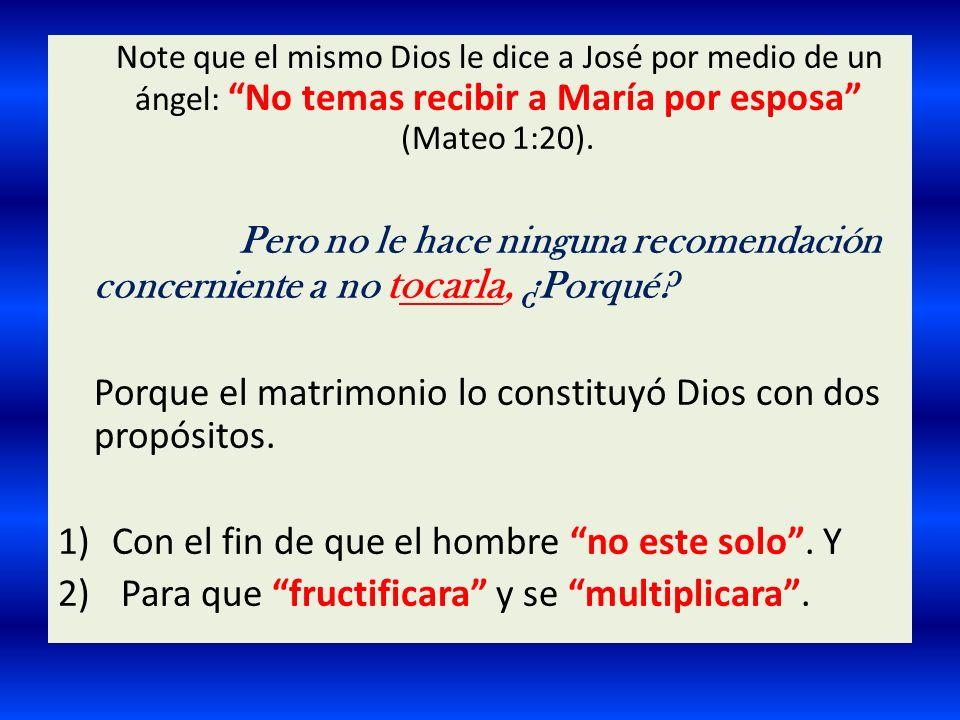 Note que el mismo Dios le dice a José por medio de un ángel: No temas recibir a María por esposa (Mateo 1:20). Pero no le hace ninguna recomendación c