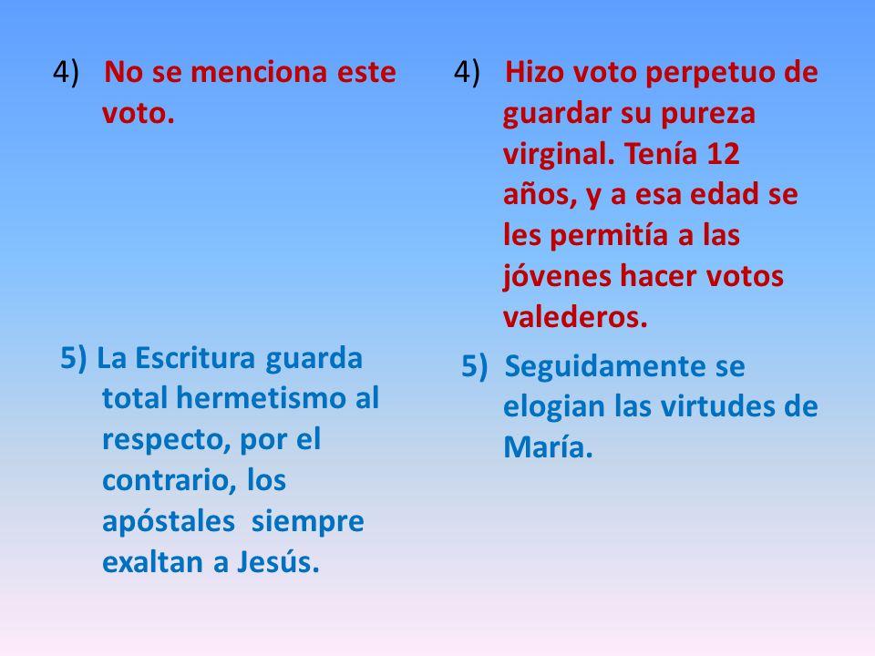 4) No se menciona este voto. 5) La Escritura guarda total hermetismo al respecto, por el contrario, los apóstales siempre exaltan a Jesús. 4) Hizo vot