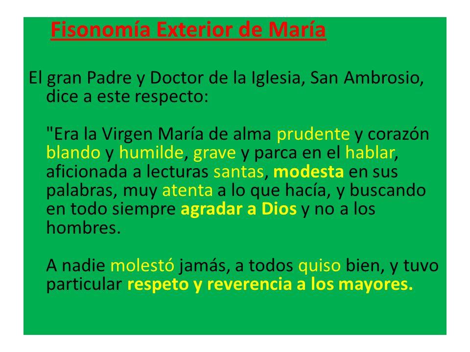Fisonomía Exterior de María El gran Padre y Doctor de la Iglesia, San Ambrosio, dice a este respecto: