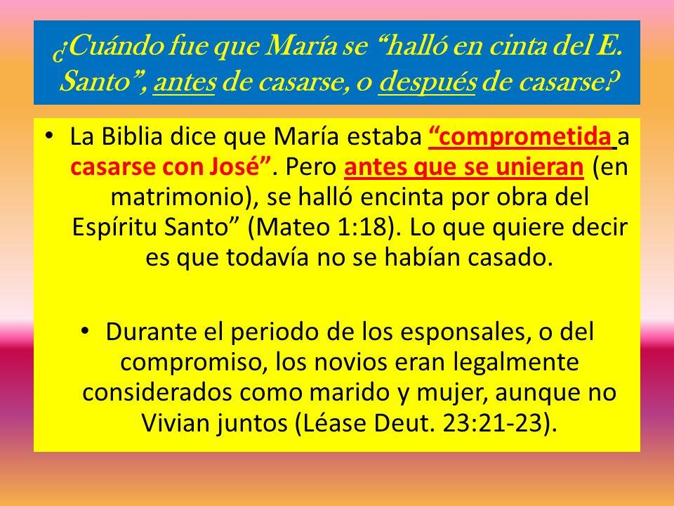 ¿Cuándo fue que María se halló en cinta del E. Santo, antes de casarse, o después de casarse? La Biblia dice que María estaba comprometida a casarse c