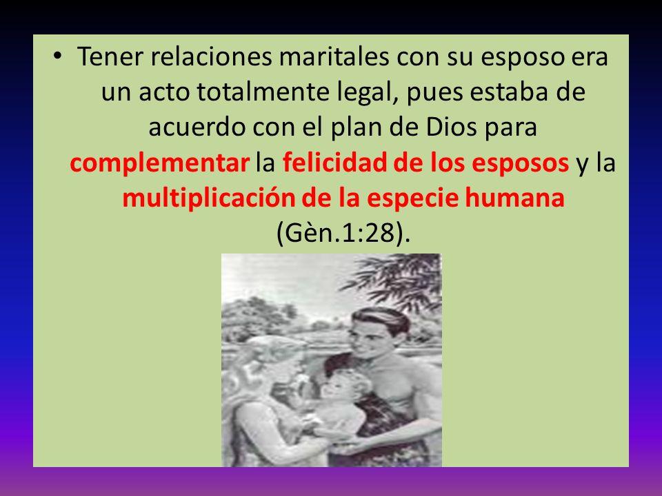 Tener relaciones maritales con su esposo era un acto totalmente legal, pues estaba de acuerdo con el plan de Dios para complementar la felicidad de lo