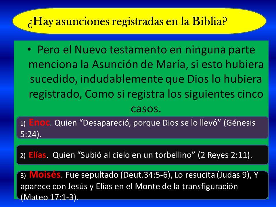 Pero el Nuevo testamento en ninguna parte menciona la Asunción de María, si esto hubiera sucedido, indudablemente que Dios lo hubiera registrado, Como