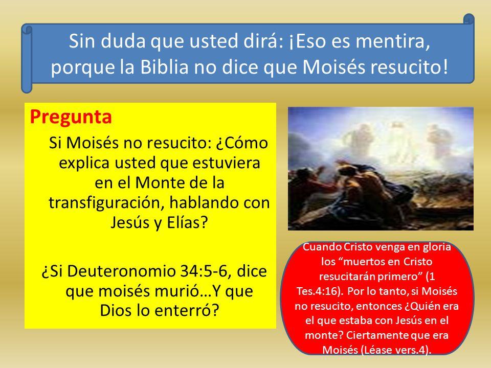 Pregunta Si Moisés no resucito: ¿Cómo explica usted que estuviera en el Monte de la transfiguración, hablando con Jesús y Elías? ¿Si Deuteronomio 34:5