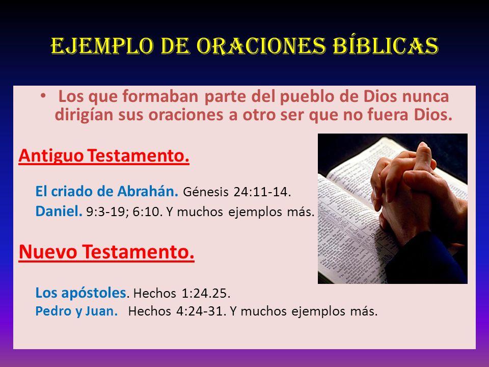 Ejemplo de oraciones Bíblicas Los que formaban parte del pueblo de Dios nunca dirigían sus oraciones a otro ser que no fuera Dios. Antiguo Testamento.