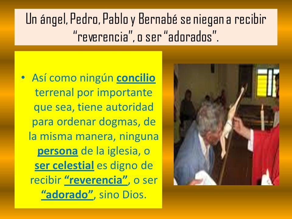 Un ángel, Pedro, Pablo y Bernabé se niegan a recibir reverencia, o ser adorados. Así como ningún concilio terrenal por importante que sea, tiene autor