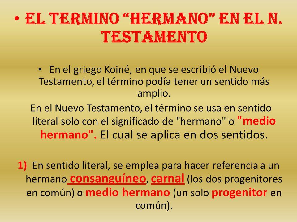 El termino hermano en el N. Testamento En el griego Koiné, en que se escribió el Nuevo Testamento, el término podía tener un sentido más amplio. En el