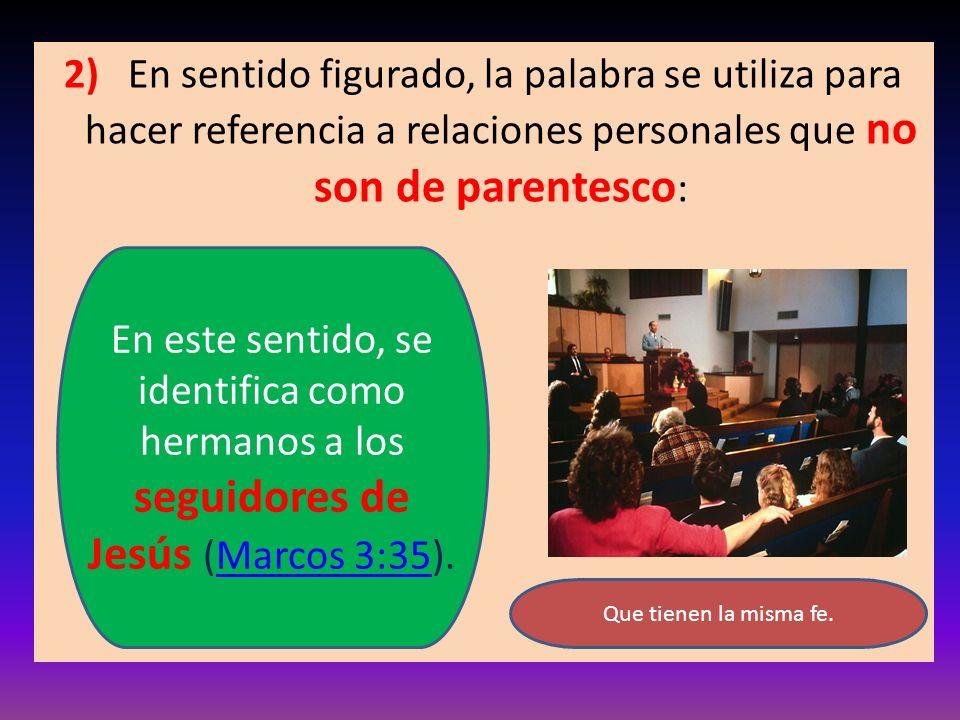 2) En sentido figurado, la palabra se utiliza para hacer referencia a relaciones personales que no son de parentesco : En este sentido, se identifica