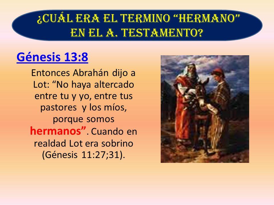 Génesis 13:8 Entonces Abrahán dijo a Lot: No haya altercado entre tu y yo, entre tus pastores y los míos, porque somos hermanos. Cuando en realdad Lot