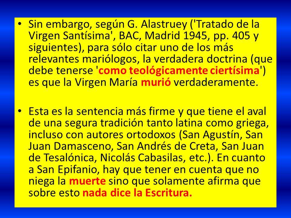Sin embargo, según G. Alastruey ('Tratado de la Virgen Santísima', BAC, Madrid 1945, pp. 405 y siguientes), para sólo citar uno de los más relevantes