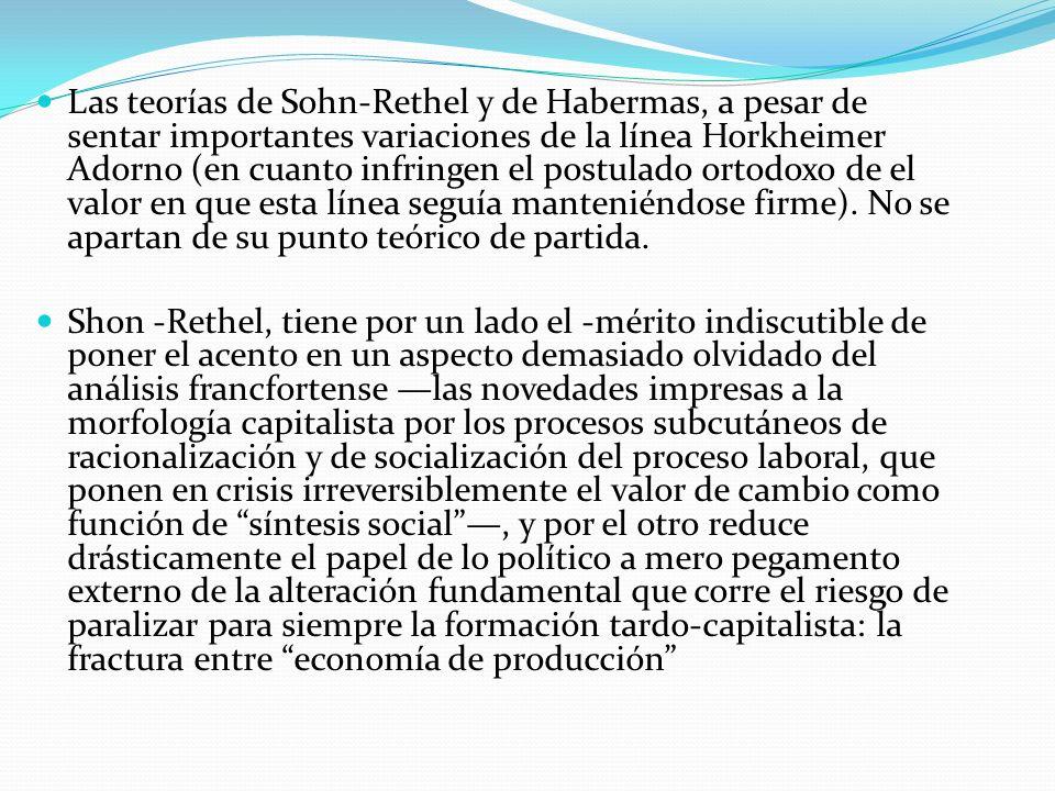 Las teorías de Sohn-Rethel y de Habermas, a pesar de sentar importantes variaciones de la línea Horkheimer Adorno (en cuanto infringen el postulado or