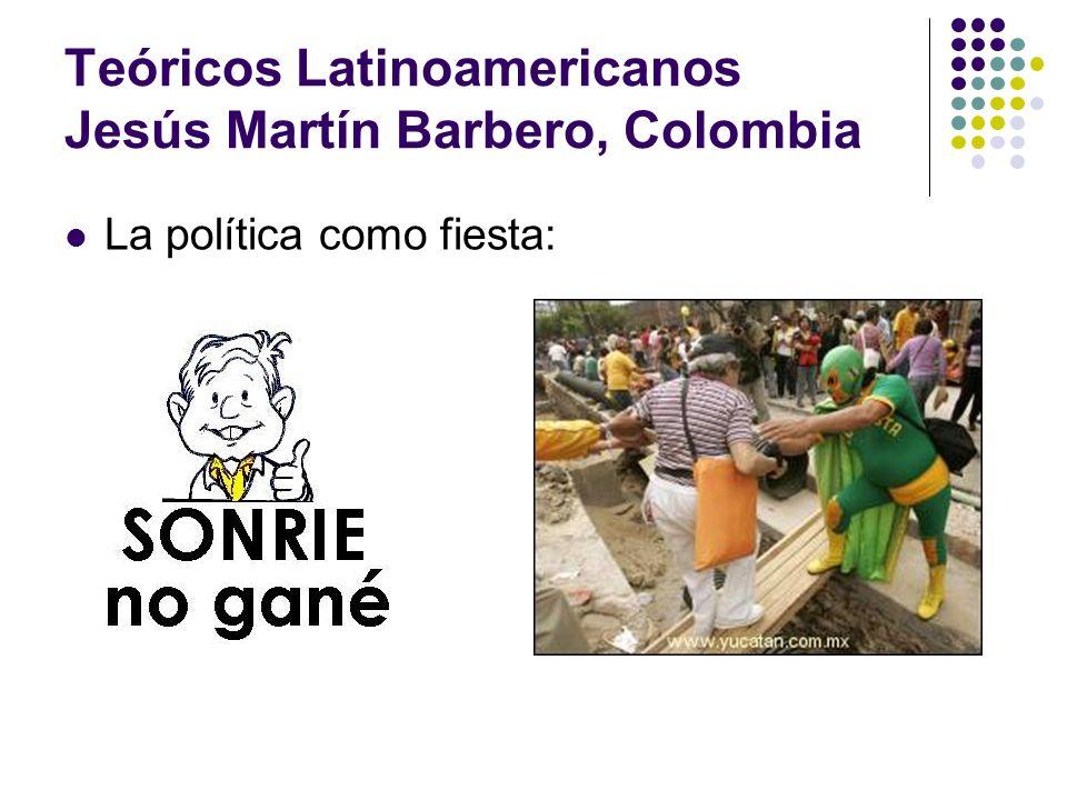 Teóricos Latinoamericanos Jesús Martín Barbero, Colombia La política como fiesta: