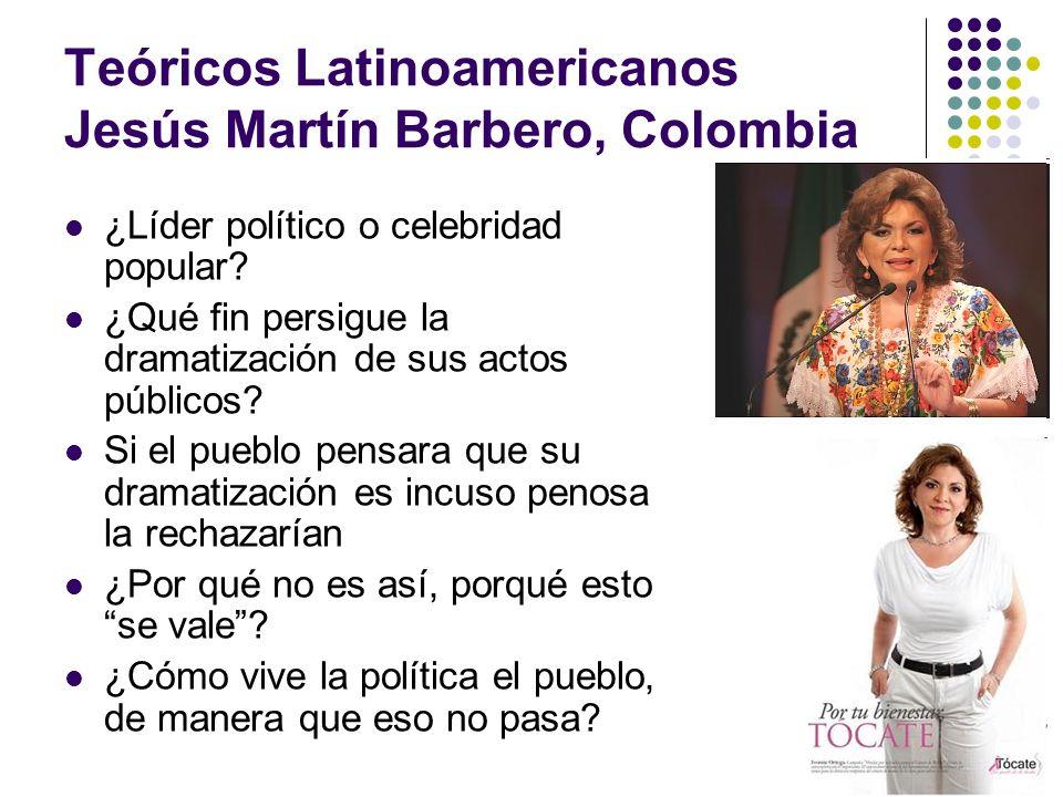 Teóricos Latinoamericanos Jesús Martín Barbero, Colombia ¿Líder político o celebridad popular? ¿Qué fin persigue la dramatización de sus actos público