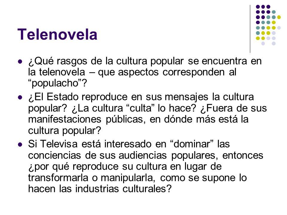 Telenovela ¿Qué rasgos de la cultura popular se encuentra en la telenovela – que aspectos corresponden al populacho? ¿El Estado reproduce en sus mensa