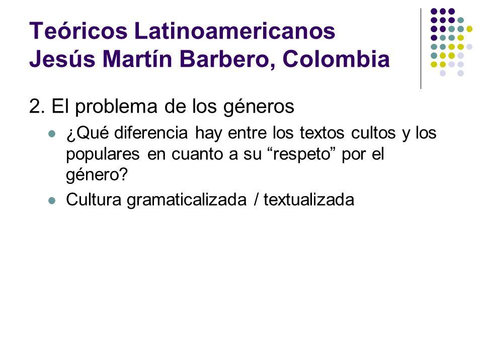Teóricos Latinoamericanos Jesús Martín Barbero, Colombia 2. El problema de los géneros ¿Qué diferencia hay entre los textos cultos y los populares en