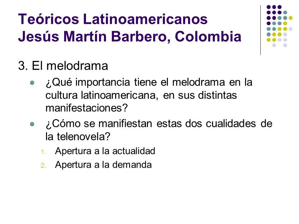 Teóricos Latinoamericanos Jesús Martín Barbero, Colombia 3. El melodrama ¿Qué importancia tiene el melodrama en la cultura latinoamericana, en sus dis