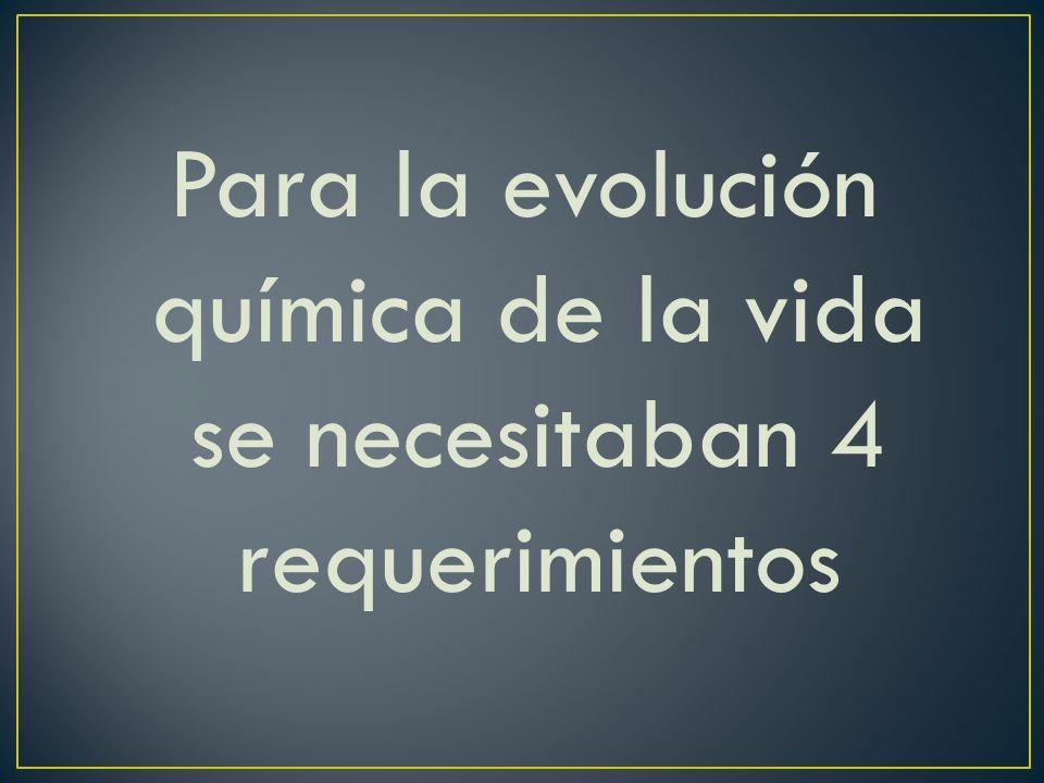 Para la evolución química de la vida se necesitaban 4 requerimientos