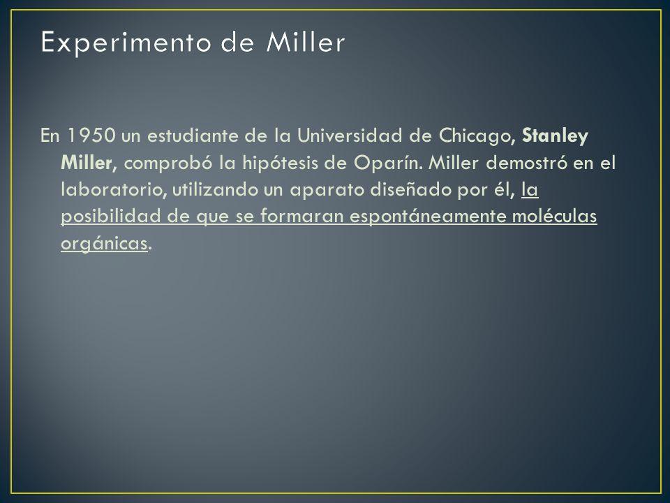 En 1950 un estudiante de la Universidad de Chicago, Stanley Miller, comprobó la hipótesis de Oparín.