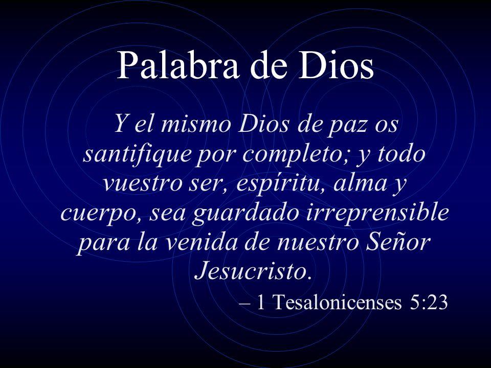 Palabra de Dios Y el mismo Dios de paz os santifique por completo; y todo vuestro ser, espíritu, alma y cuerpo, sea guardado irreprensible para la ven