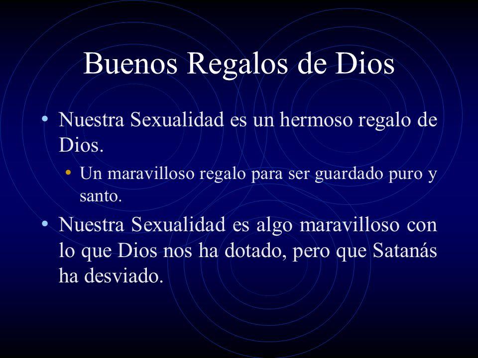 Buenos Regalos de Dios Nuestra Sexualidad es un hermoso regalo de Dios. Un maravilloso regalo para ser guardado puro y santo. Nuestra Sexualidad es al