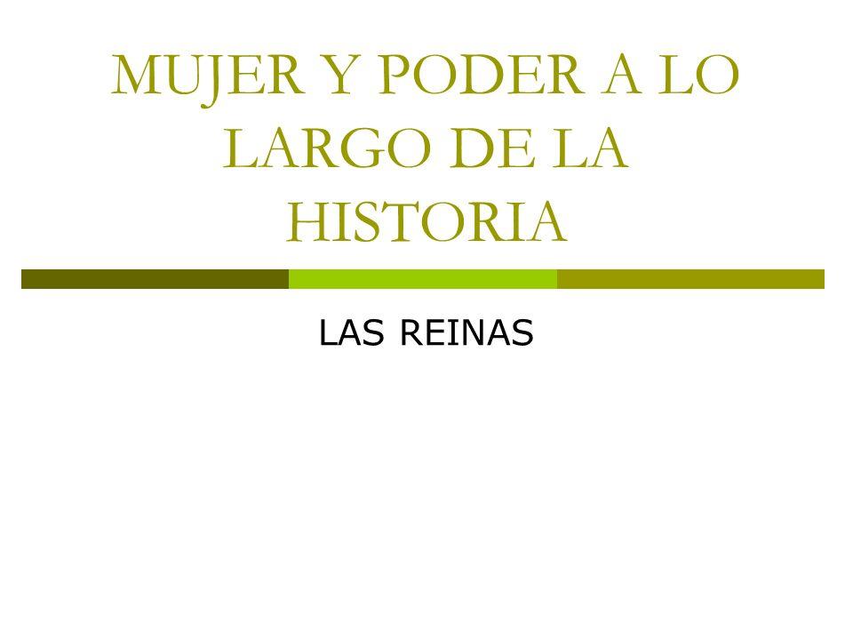 MUJER Y PODER A LO LARGO DE LA HISTORIA LAS REINAS