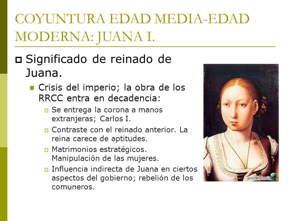 Significado de reinado de Juana. Crisis del imperio; la obra de los RRCC entra en decadencia: Se entrega la corona a manos extranjeras; Carlos I. Cont