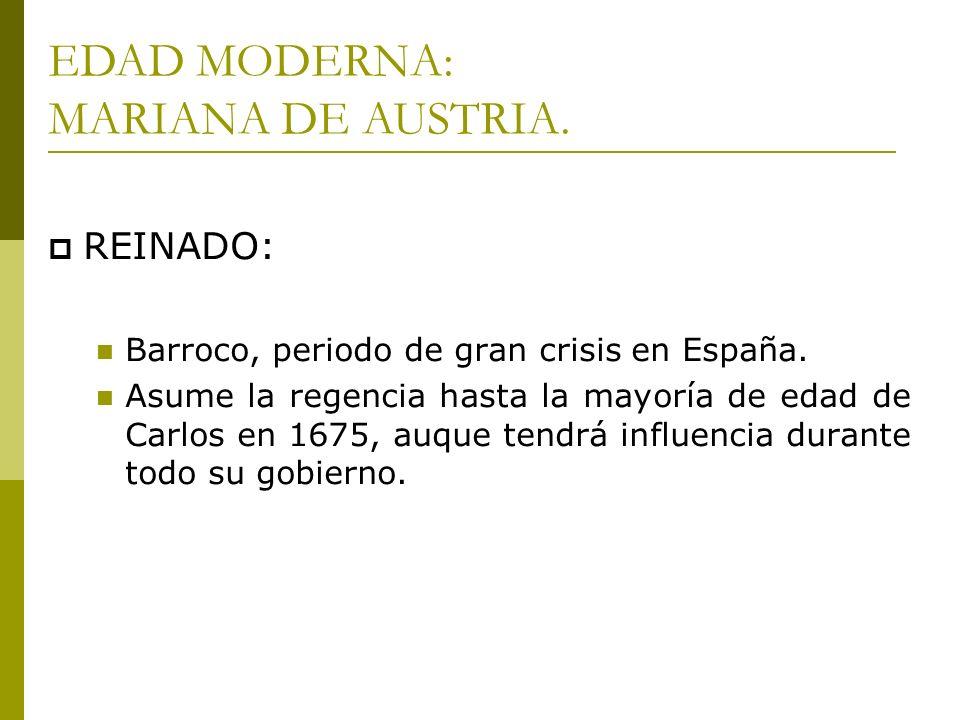 REINADO: Barroco, periodo de gran crisis en España. Asume la regencia hasta la mayoría de edad de Carlos en 1675, auque tendrá influencia durante todo