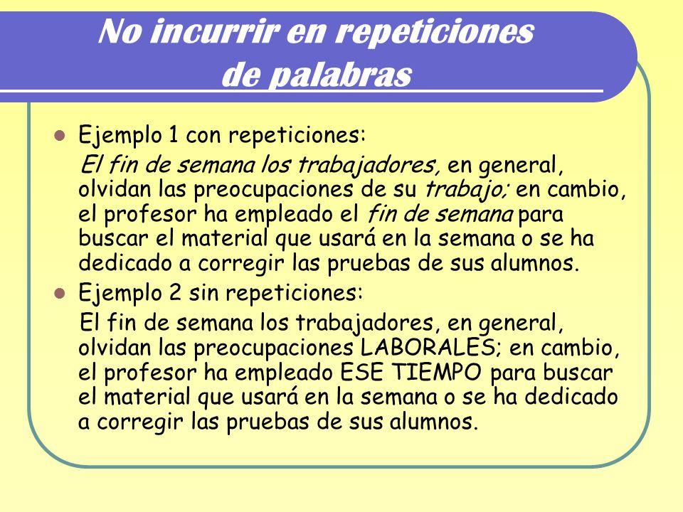 No incurrir en repeticiones de palabras Ejemplo 1 con repeticiones: El fin de semana los trabajadores, en general, olvidan las preocupaciones de su tr