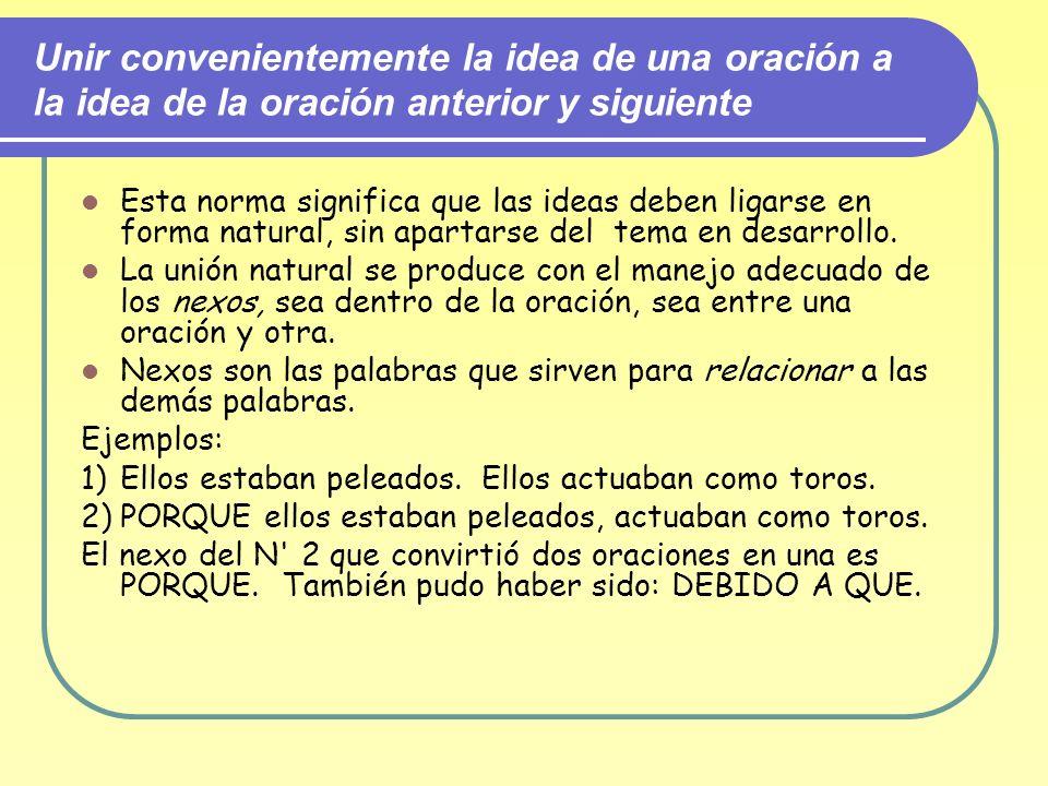 Unir convenientemente la idea de una oración a la idea de la oración anterior y siguiente Esta norma significa que las ideas deben ligarse en forma na
