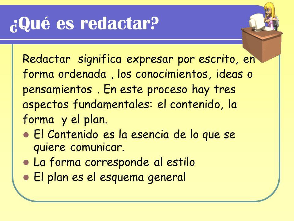 ¿Qué es redactar? Redactar significa expresar por escrito, en forma ordenada, los conocimientos, ideas o pensamientos. En este proceso hay tres aspect