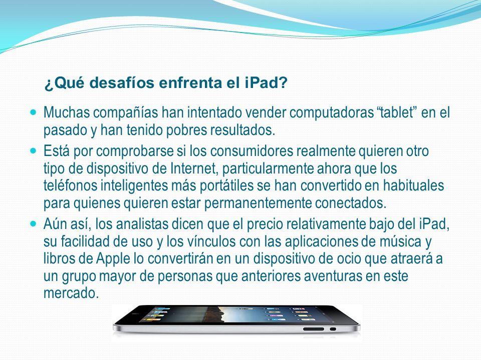 ¿Qué desafíos enfrenta el iPad? Muchas compañías han intentado vender computadoras tablet en el pasado y han tenido pobres resultados. Está por compro