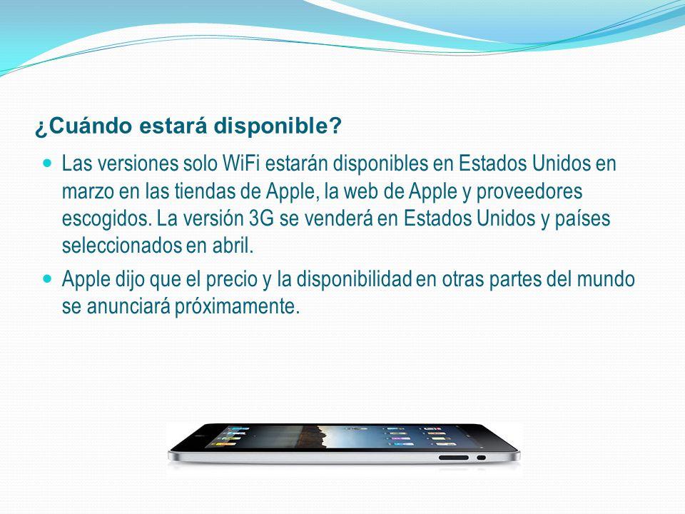 ¿Cuándo estará disponible? Las versiones solo WiFi estarán disponibles en Estados Unidos en marzo en las tiendas de Apple, la web de Apple y proveedor