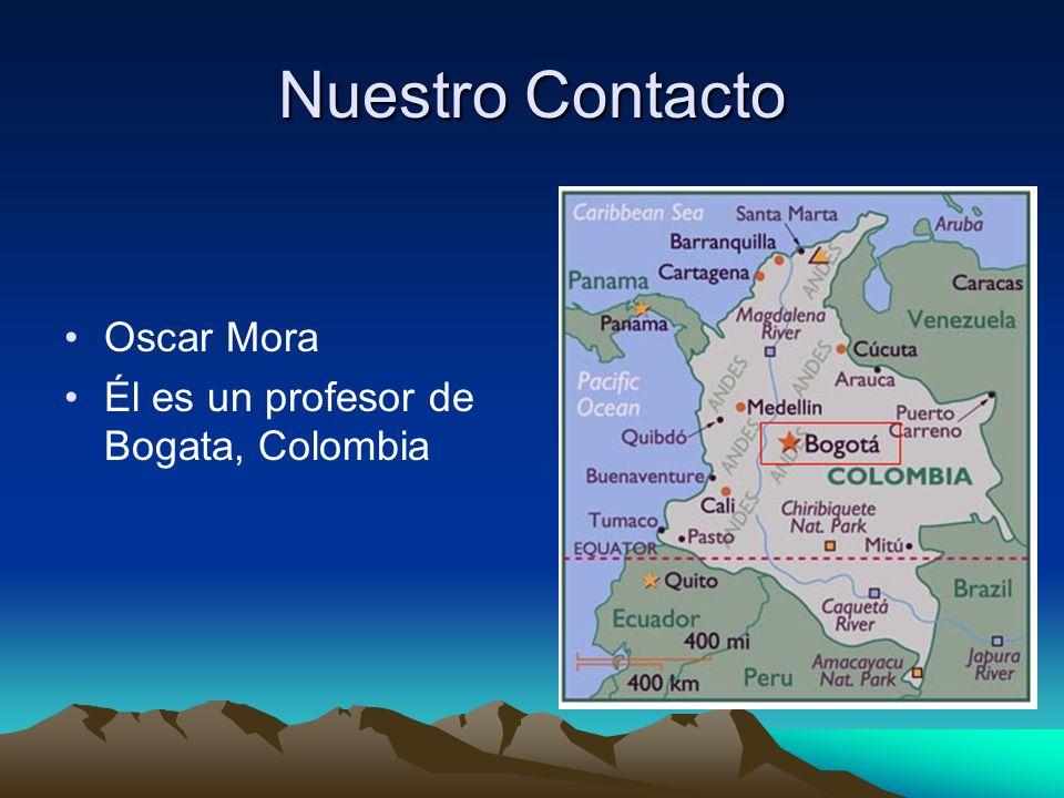 Nuestro Contacto Oscar Mora Él es un profesor de Bogata, Colombia