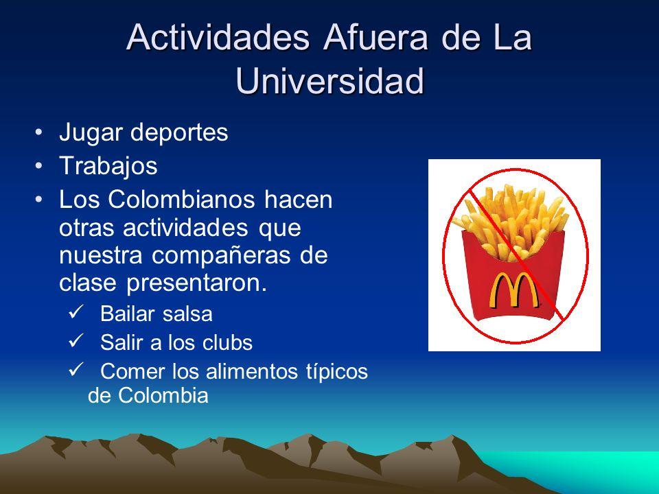 Actividades Afuera de La Universidad Jugar deportes Trabajos Los Colombianos hacen otras actividades que nuestra compañeras de clase presentaron.