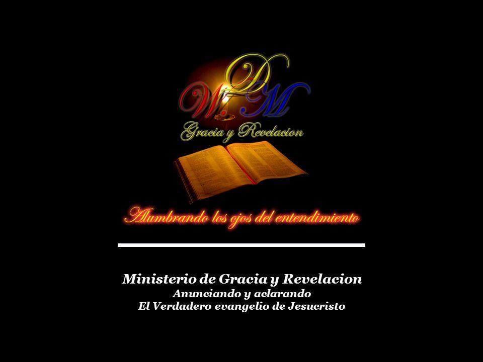 Ministerio de Gracia y Revelacion Anunciando y aclarando El Verdadero evangelio de Jesucristo